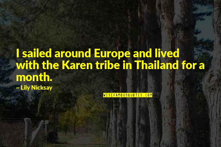 A Tribe Quotes By Lily Nicksay: I sailed around Europe and lived with the