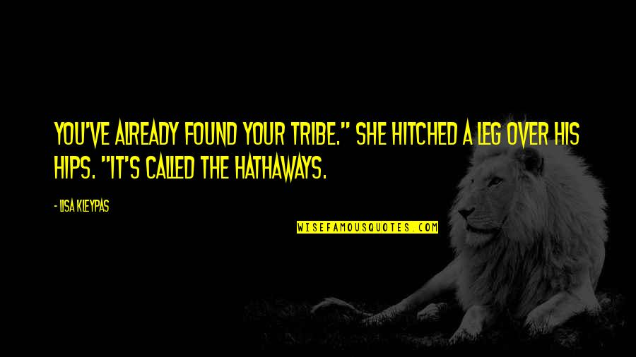 "A Tribe Quotes By Lisa Kleypas: You've already found your tribe."" She hitched a"