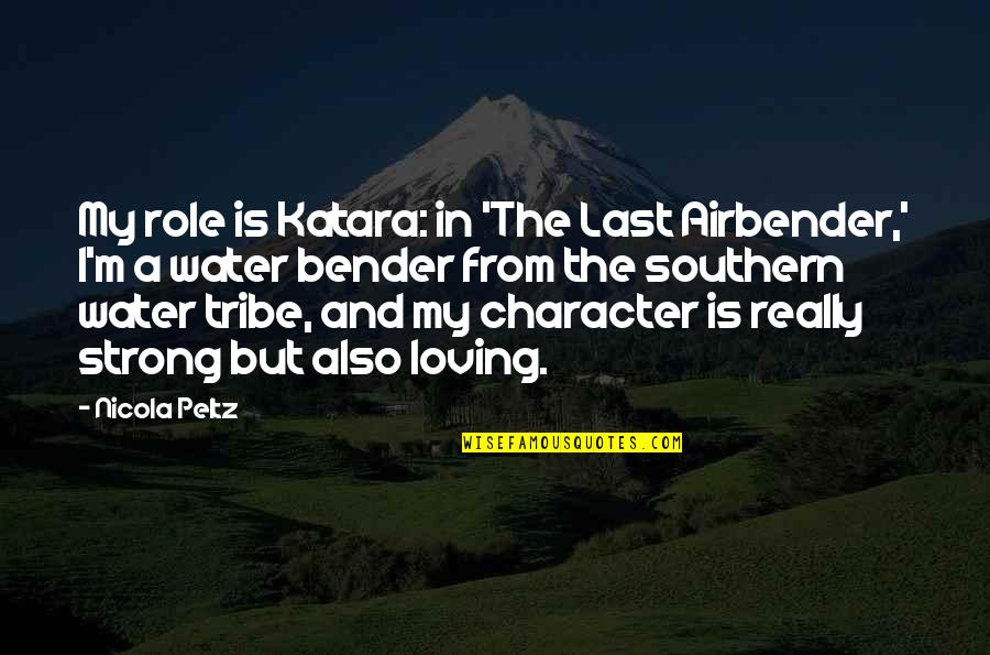 A Tribe Quotes By Nicola Peltz: My role is Katara: in 'The Last Airbender,'