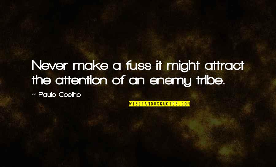 A Tribe Quotes By Paulo Coelho: Never make a fuss-it might attract the attention