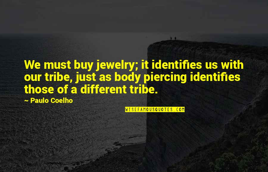 A Tribe Quotes By Paulo Coelho: We must buy jewelry; it identifies us with