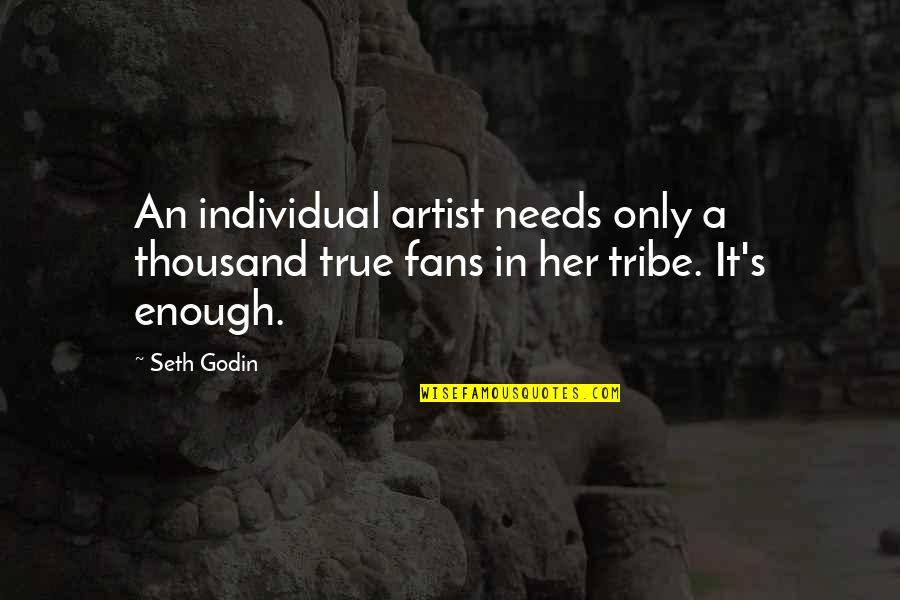 A Tribe Quotes By Seth Godin: An individual artist needs only a thousand true