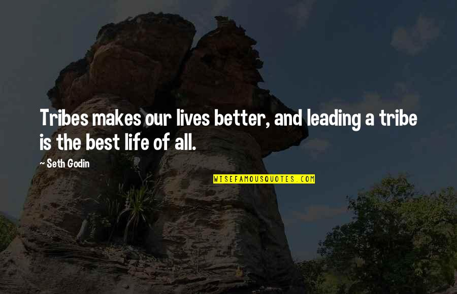 A Tribe Quotes By Seth Godin: Tribes makes our lives better, and leading a