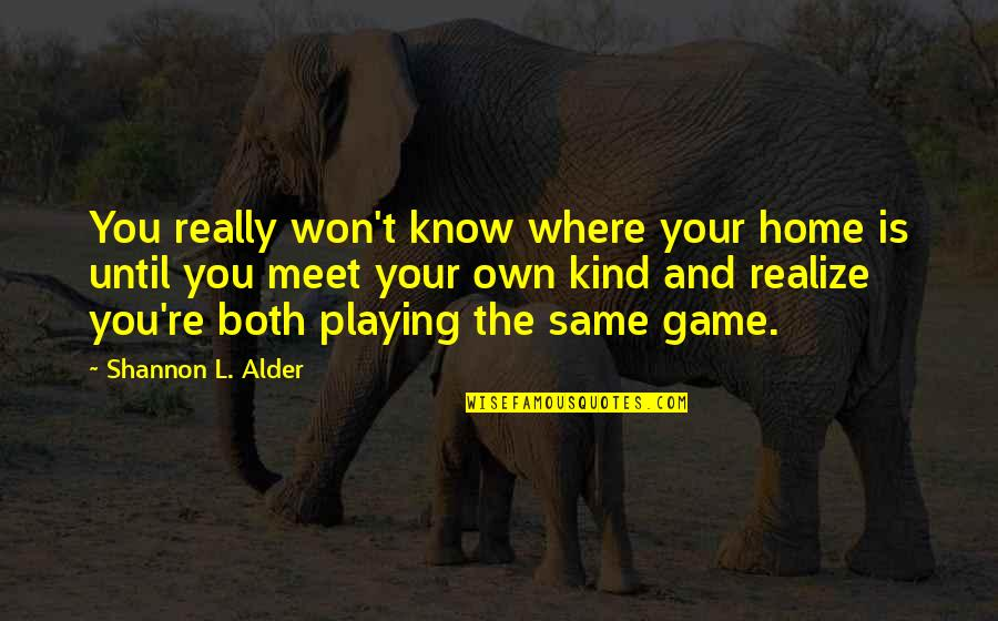 A Tribe Quotes By Shannon L. Alder: You really won't know where your home is