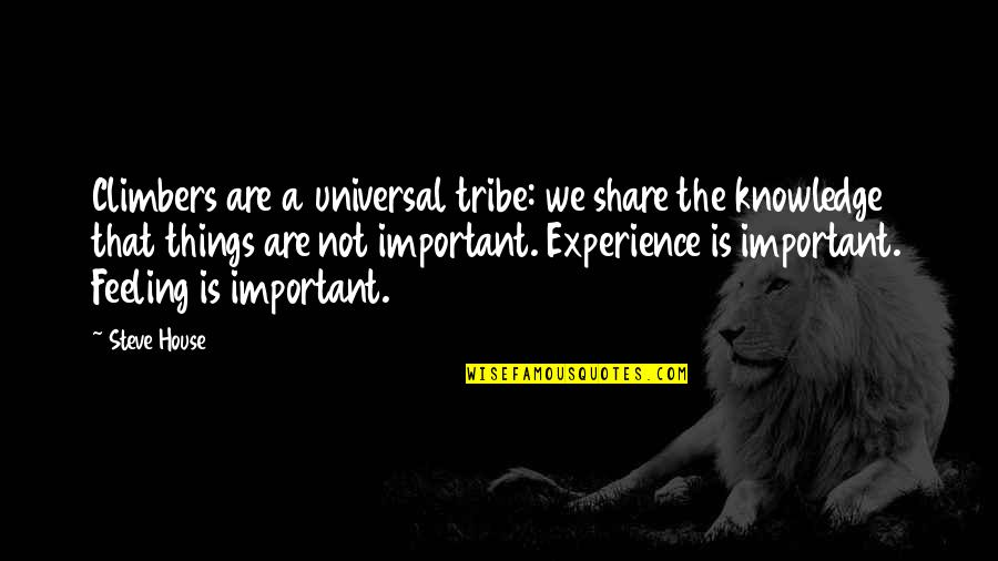 A Tribe Quotes By Steve House: Climbers are a universal tribe: we share the