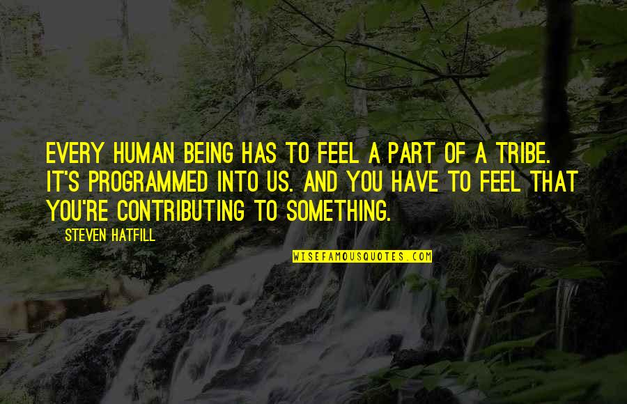 A Tribe Quotes By Steven Hatfill: Every human being has to feel a part