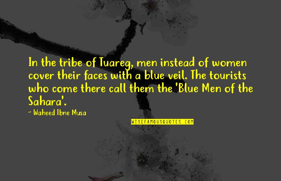 A Tribe Quotes By Waheed Ibne Musa: In the tribe of Tuareg, men instead of
