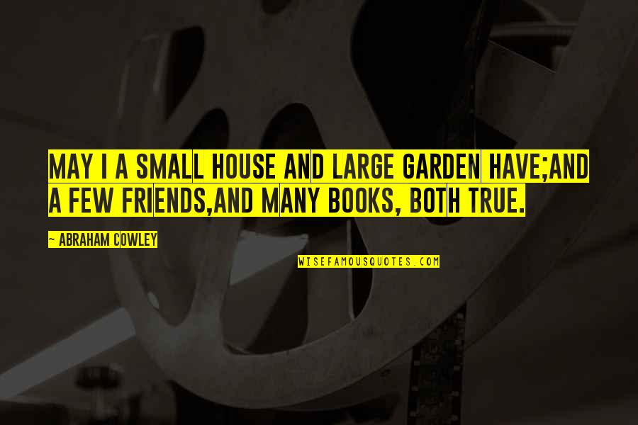A True Friendship Quotes By Abraham Cowley: May I a small house and large garden