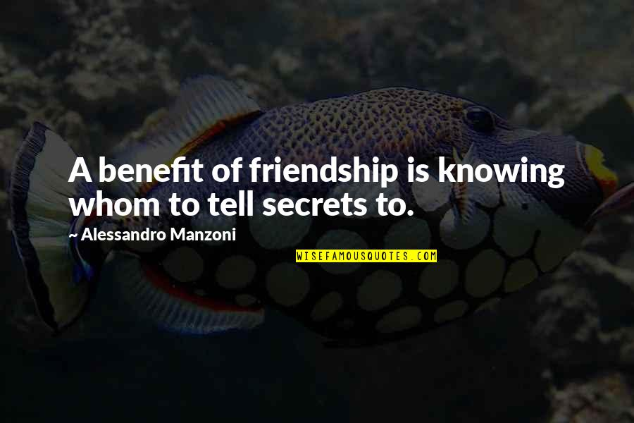 A True Friendship Quotes By Alessandro Manzoni: A benefit of friendship is knowing whom to