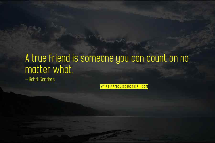 A True Friendship Quotes By Bohdi Sanders: A true friend is someone you can count