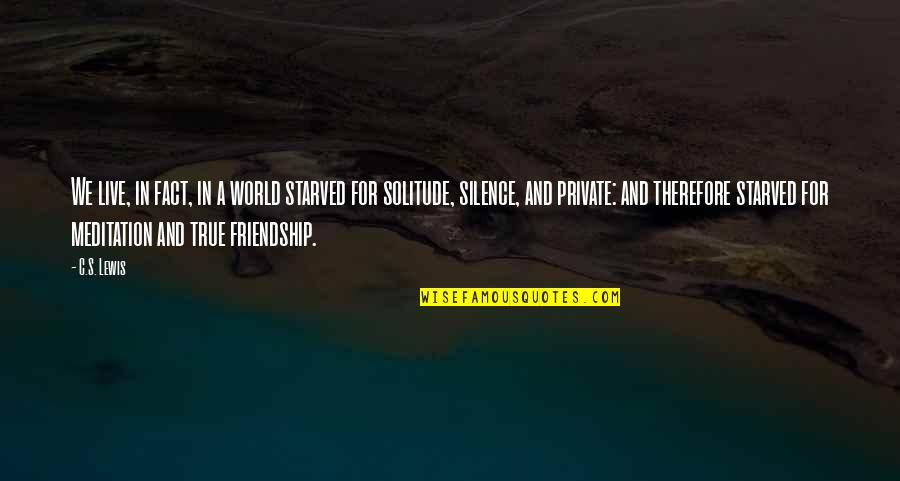 A True Friendship Quotes By C.S. Lewis: We live, in fact, in a world starved
