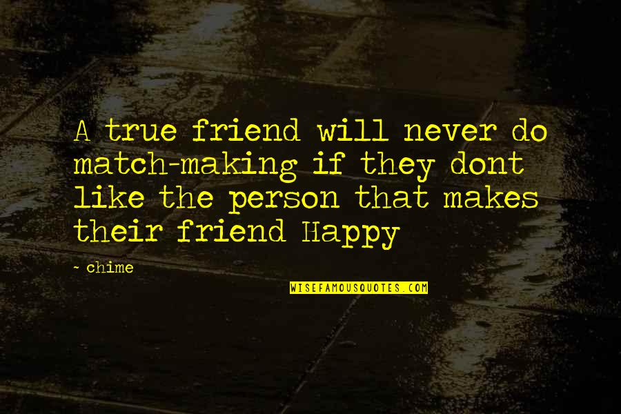 A True Friendship Quotes By Chime: A true friend will never do match-making if