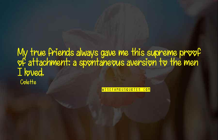 A True Friendship Quotes By Colette: My true friends always gave me this supreme