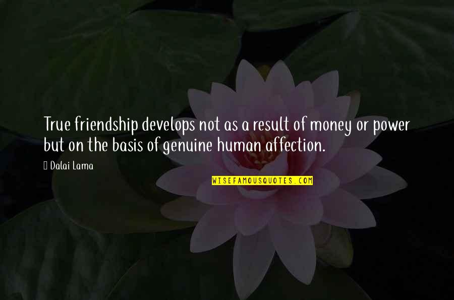 A True Friendship Quotes By Dalai Lama: True friendship develops not as a result of