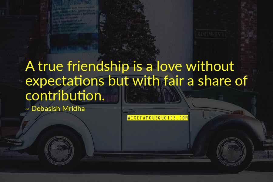 A True Friendship Quotes By Debasish Mridha: A true friendship is a love without expectations