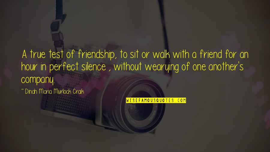 A True Friendship Quotes By Dinah Maria Murlock Craik: A true test of friendship, to sit or