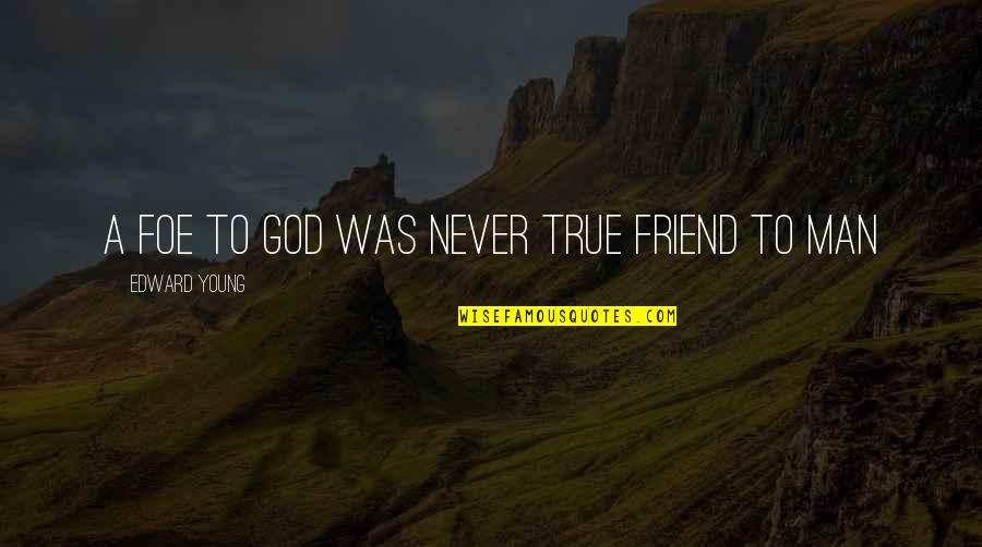 A True Friendship Quotes By Edward Young: A foe to God was never true friend