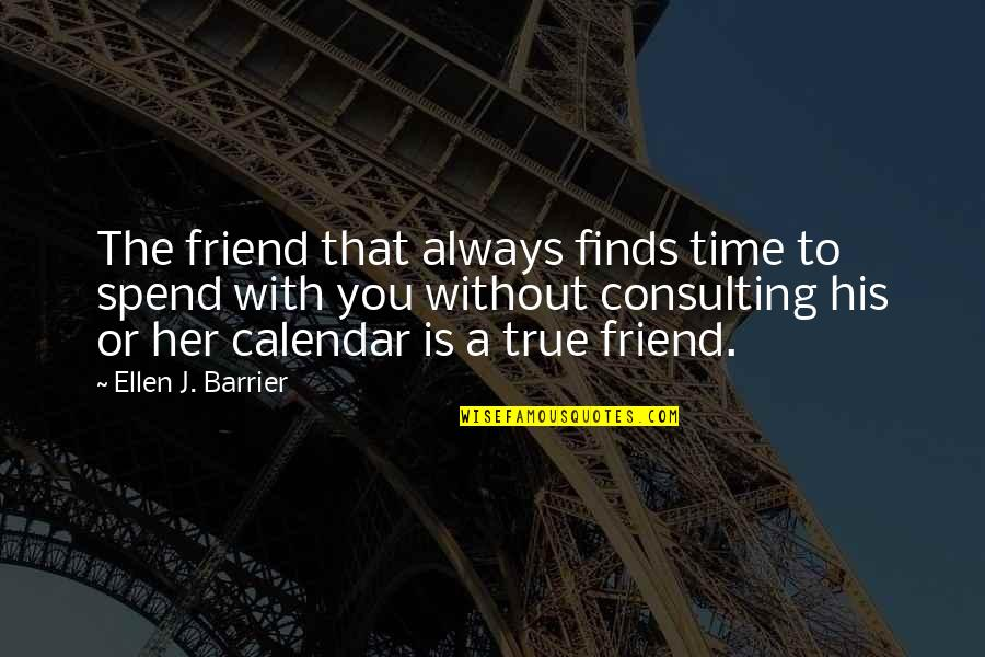 A True Friendship Quotes By Ellen J. Barrier: The friend that always finds time to spend