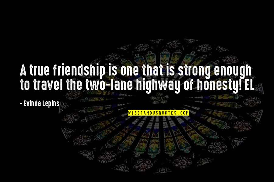 A True Friendship Quotes By Evinda Lepins: A true friendship is one that is strong