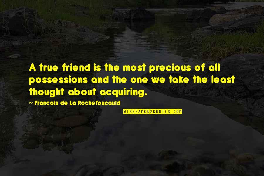 A True Friendship Quotes By Francois De La Rochefoucauld: A true friend is the most precious of