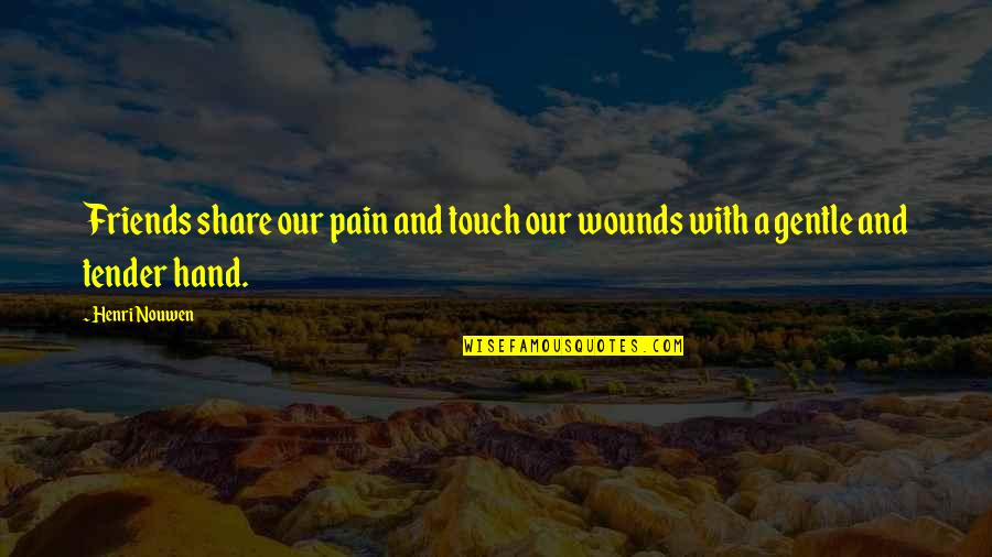 A True Friendship Quotes By Henri Nouwen: Friends share our pain and touch our wounds
