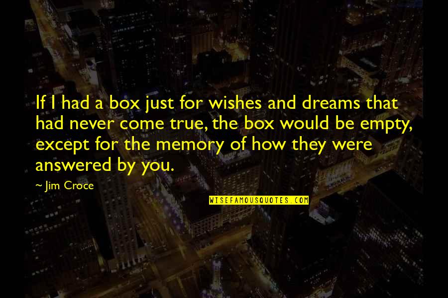 A True Friendship Quotes By Jim Croce: If I had a box just for wishes