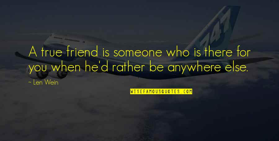 A True Friendship Quotes By Len Wein: A true friend is someone who is there