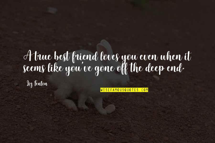 A True Friendship Quotes By Liz Fenton: A true best friend loves you even when