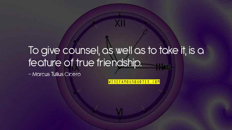 A True Friendship Quotes By Marcus Tullius Cicero: To give counsel, as well as to take
