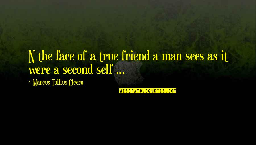 A True Friendship Quotes By Marcus Tullius Cicero: N the face of a true friend a