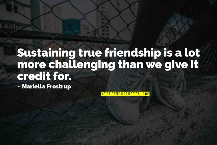 A True Friendship Quotes By Mariella Frostrup: Sustaining true friendship is a lot more challenging