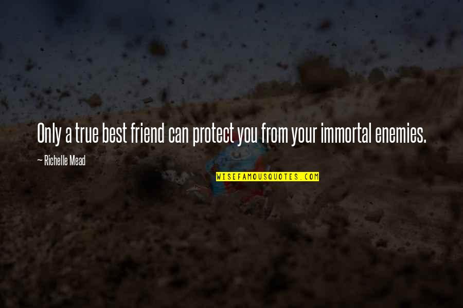 A True Friendship Quotes By Richelle Mead: Only a true best friend can protect you