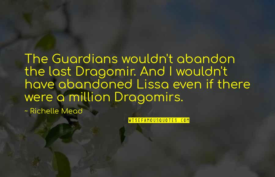 A True Friendship Quotes By Richelle Mead: The Guardians wouldn't abandon the last Dragomir. And