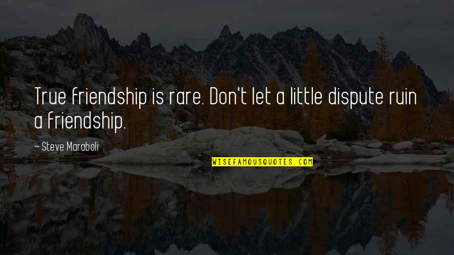 A True Friendship Quotes By Steve Maraboli: True friendship is rare. Don't let a little