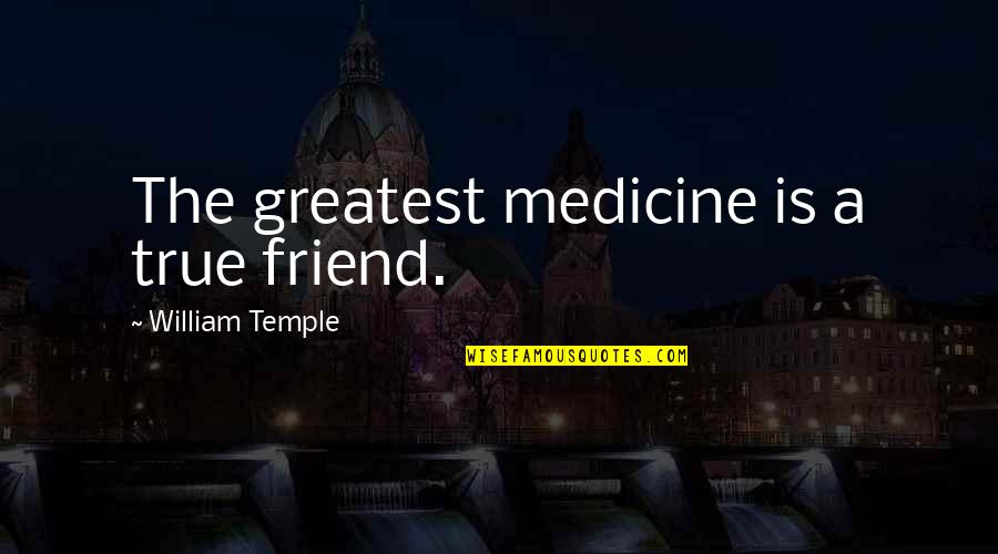 A True Friendship Quotes By William Temple: The greatest medicine is a true friend.