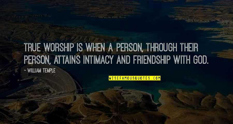 A True Friendship Quotes By William Temple: True worship is when a person, through their