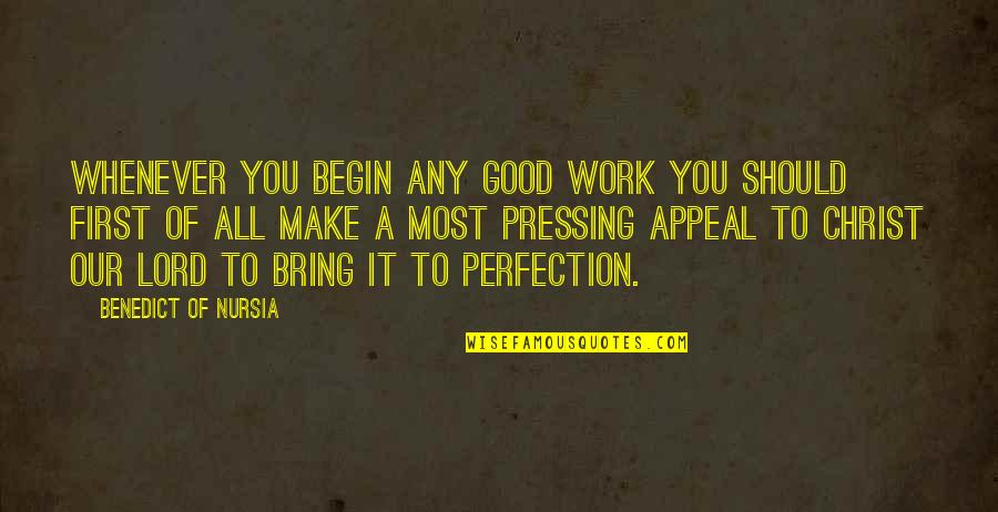 A Very Special Husband Quotes By Benedict Of Nursia: Whenever you begin any good work you should