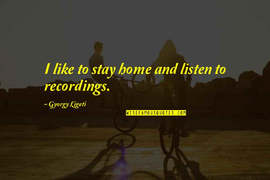 A Very Special Husband Quotes By Gyorgy Ligeti: I like to stay home and listen to
