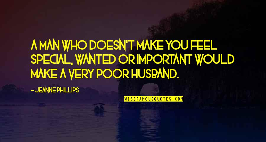 A Very Special Husband Quotes By Jeanne Phillips: A man who doesn't make you feel special,