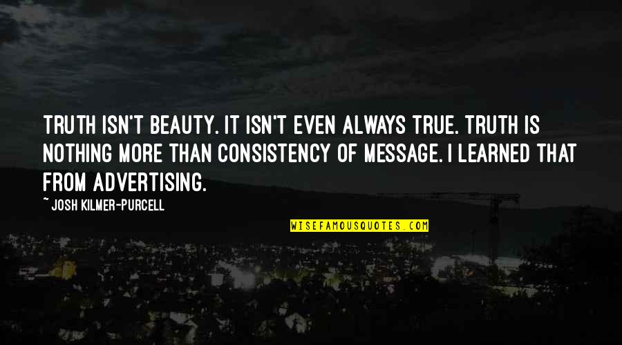 A Very Special Husband Quotes By Josh Kilmer-Purcell: Truth isn't beauty. It isn't even always true.
