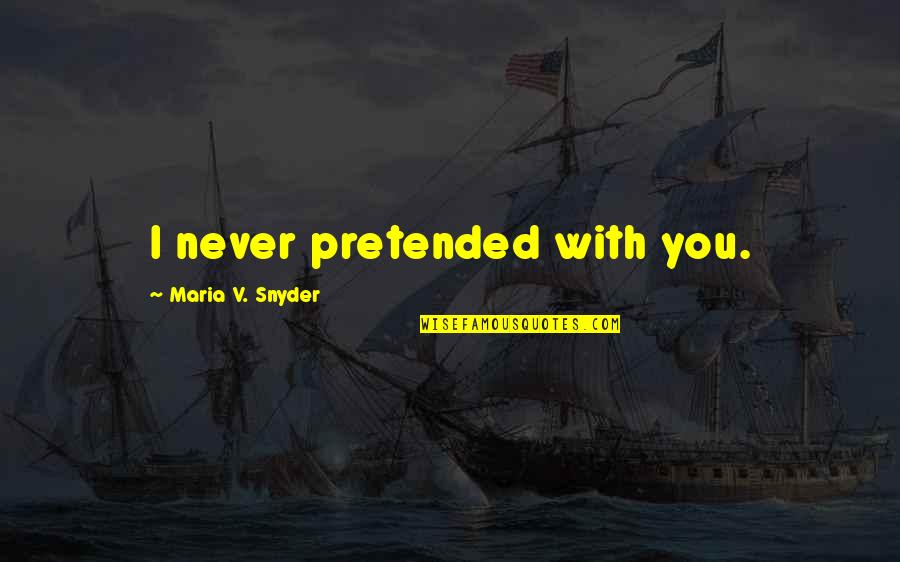 A Very Special Husband Quotes By Maria V. Snyder: I never pretended with you.