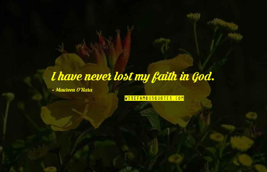 A Very Special Husband Quotes By Maureen O'Hara: I have never lost my faith in God.