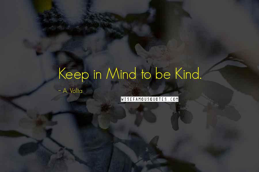 A. Volta quotes: Keep in Mind to be Kind.