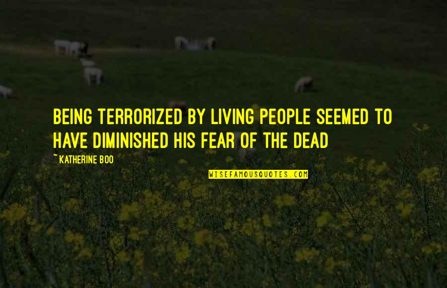 A Whole Nother Story Quotes By Katherine Boo: Being terrorized by living people seemed to have