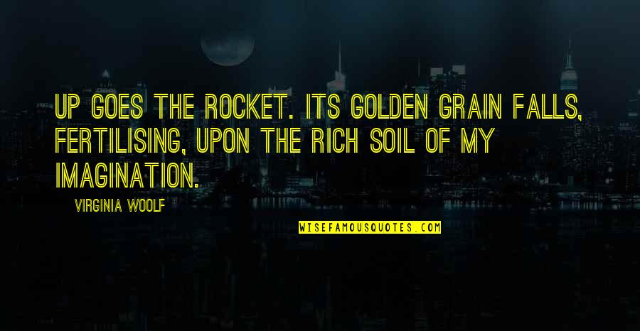A Whole Nother Story Quotes By Virginia Woolf: Up goes the rocket. Its golden grain falls,