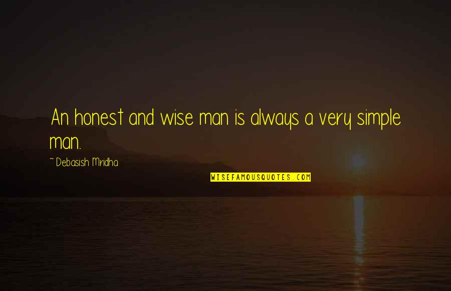 A Wise Man Love Quotes By Debasish Mridha: An honest and wise man is always a