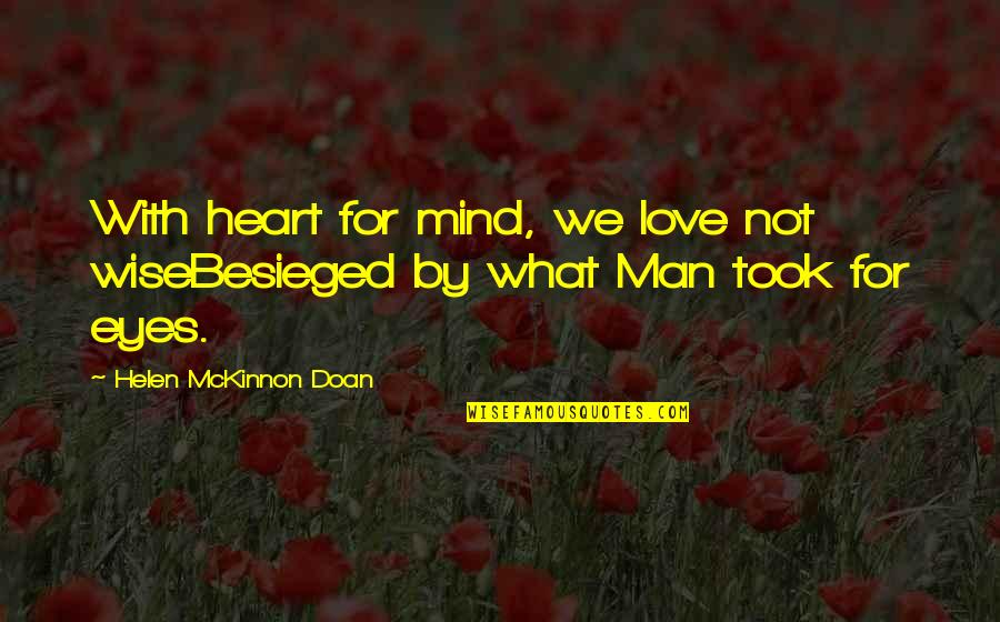 A Wise Man Love Quotes By Helen McKinnon Doan: With heart for mind, we love not wiseBesieged