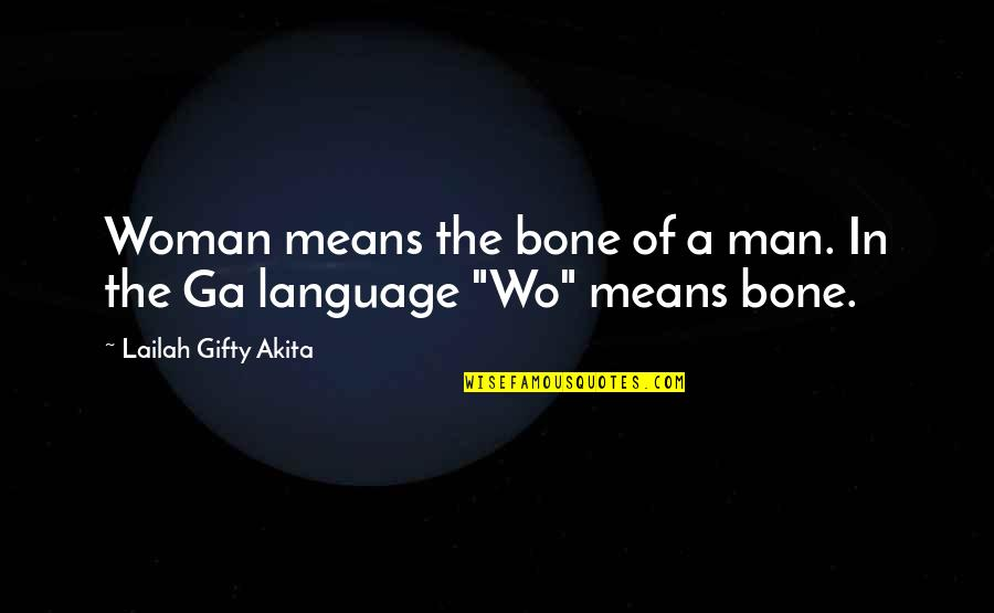 A Wise Man Love Quotes By Lailah Gifty Akita: Woman means the bone of a man. In