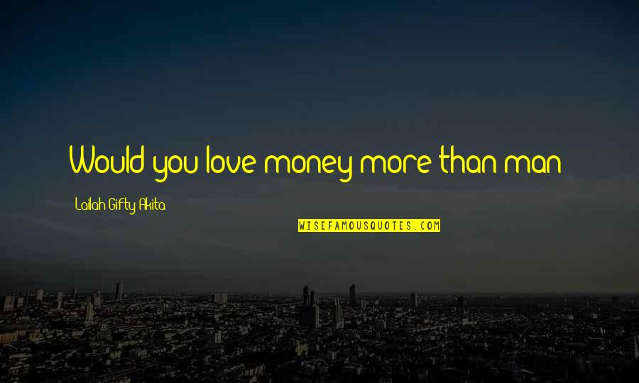 A Wise Man Love Quotes By Lailah Gifty Akita: Would you love money more than man?