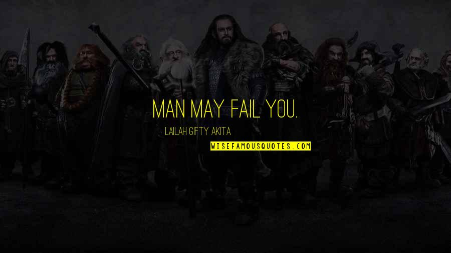 A Wise Man Love Quotes By Lailah Gifty Akita: Man may fail you.